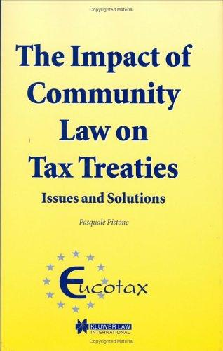 The Impact of Community Law on Tax Treaties - Issues and Solutions (EUCOTAX SERIES ON EUROPEAN TAXATION Volume 4) (Eucotax Series on European Taxation, 4) by Pasquale Pistone