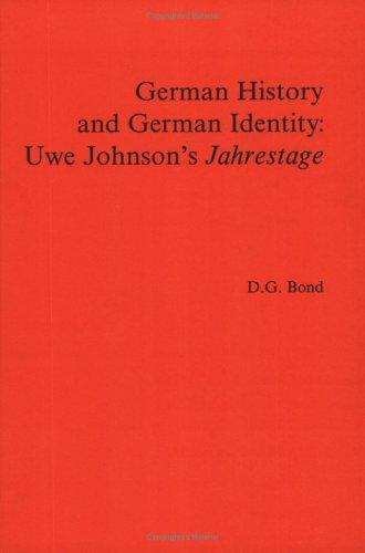 German History and German Identity. Uwe Johnson's Jahrestage by D.G. Bond